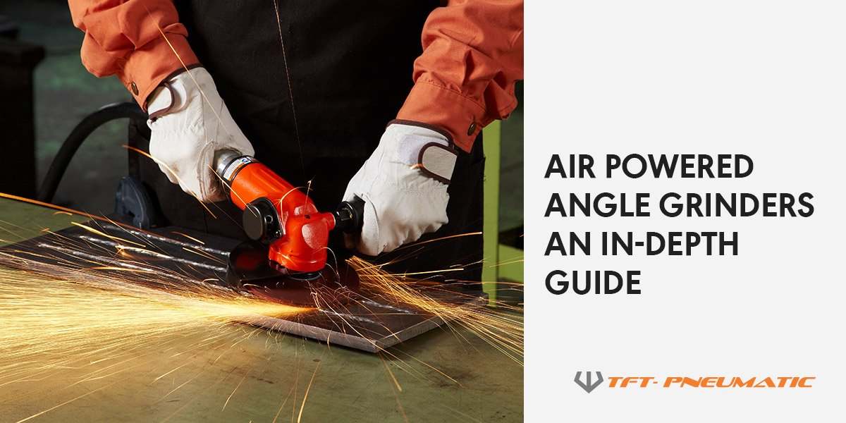 Air Powered Angle Grinders An In-Depth Guide