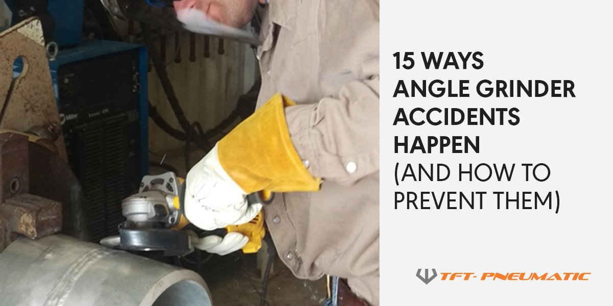 15 WaysAngle Grinder Accidents Happen